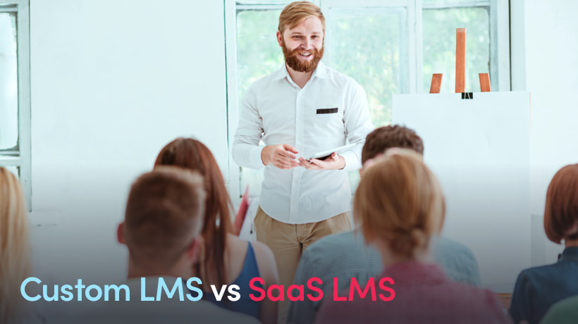 Custom LMS Vs SaaS LMS - How To Choose The Best LMS In 2020
