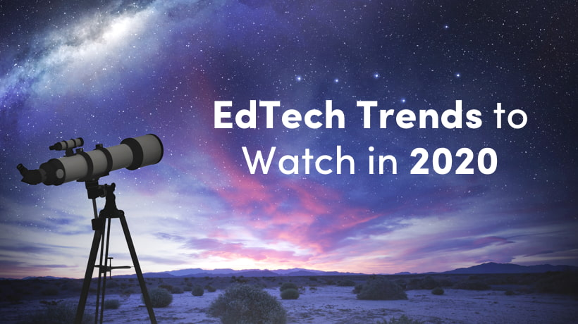 EdTech Trends To Watch In 2020