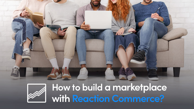 How To Build A Marketplace With Reaction Commerce