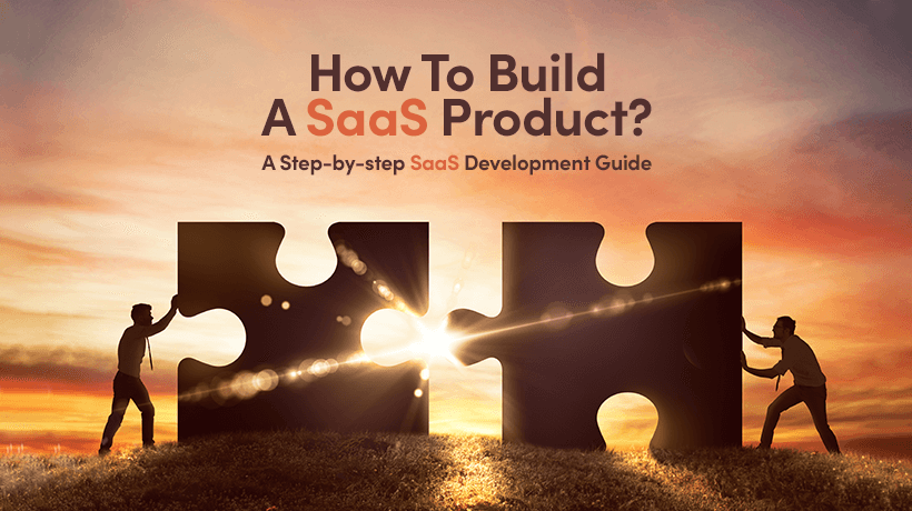 How To Build A SaaS Product? A Step-by-step SaaS Development Guide